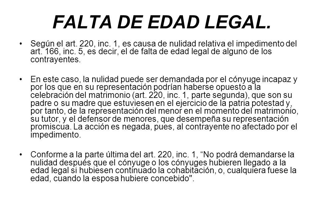 FALTA DE EDAD LEGAL. Según el art. 220, inc. 1, es causa de nulidad relativa el impedimento del art. 166, inc. 5, es decir, el de falta de edad legal