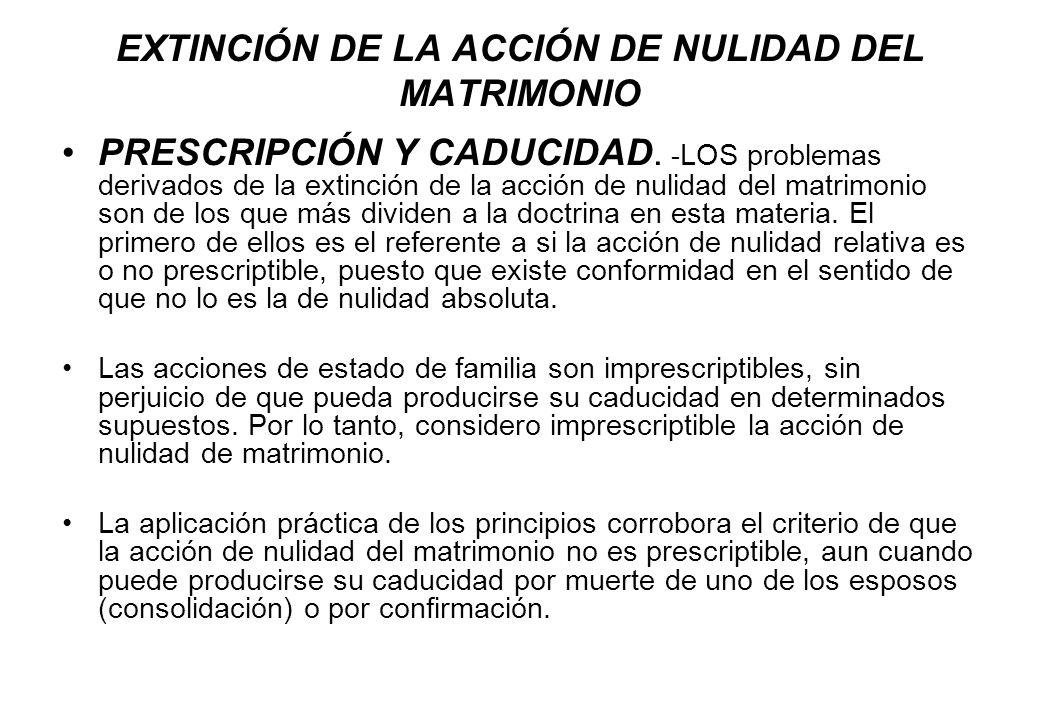 EXTINCIÓN DE LA ACCIÓN DE NULIDAD DEL MATRIMONIO PRESCRIPCIÓN Y CADUCIDAD. - LOS problemas derivados de la extinción de la acción de nulidad del matri