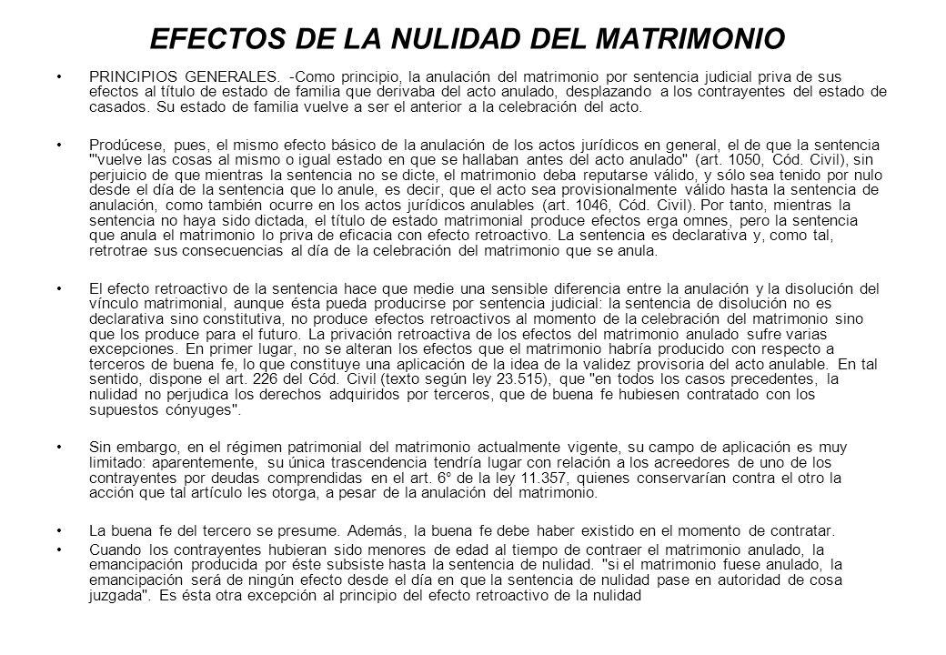 EFECTOS DE LA NULIDAD DEL MATRIMONIO PRINCIPIOS GENERALES. -Como principio, la anulación del matrimonio por sentencia judicial priva de sus efectos al