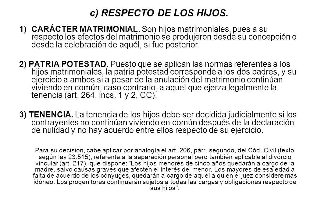 c) RESPECTO DE LOS HIJOS. 1)CARÁCTER MATRIMONIAL. Son hijos matrimoniales, pues a su respecto los efectos del matrimonio se produjeron desde su concep