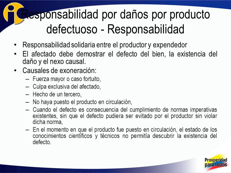 Responsabilidad por daños por producto defectuoso - Responsabilidad Responsabilidad solidaria entre el productor y expendedor El afectado debe demostrar el defecto del bien, la existencia del daño y el nexo causal.