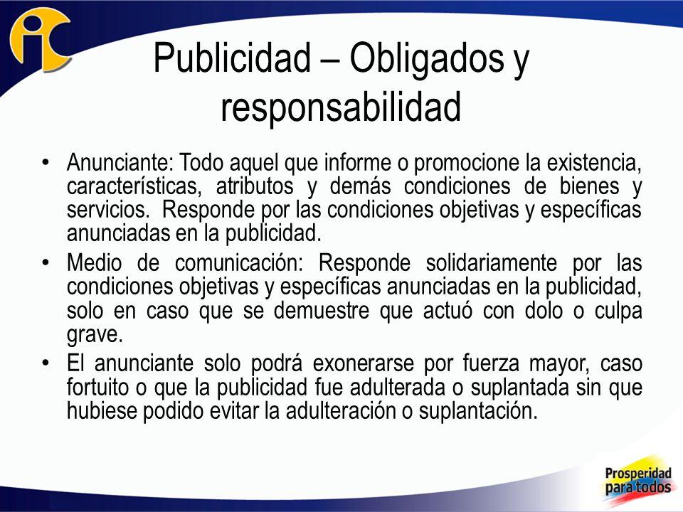 Publicidad – Obligados y responsabilidad Anunciante: Todo aquel que informe o promocione la existencia, características, atributos y demás condiciones de bienes y servicios.