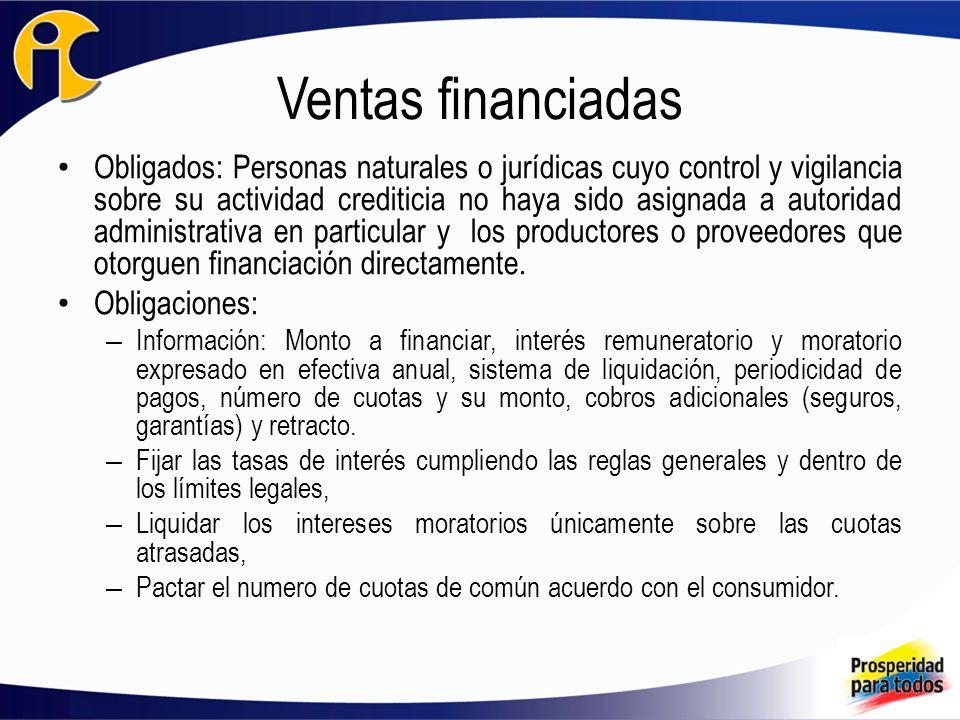 Ventas financiadas Obligados: Personas naturales o jurídicas cuyo control y vigilancia sobre su actividad crediticia no haya sido asignada a autoridad administrativa en particular y los productores o proveedores que otorguen financiación directamente.