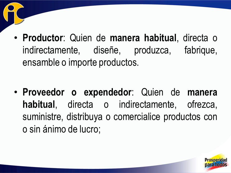 Productor : Quien de manera habitual, directa o indirectamente, diseñe, produzca, fabrique, ensamble o importe productos.