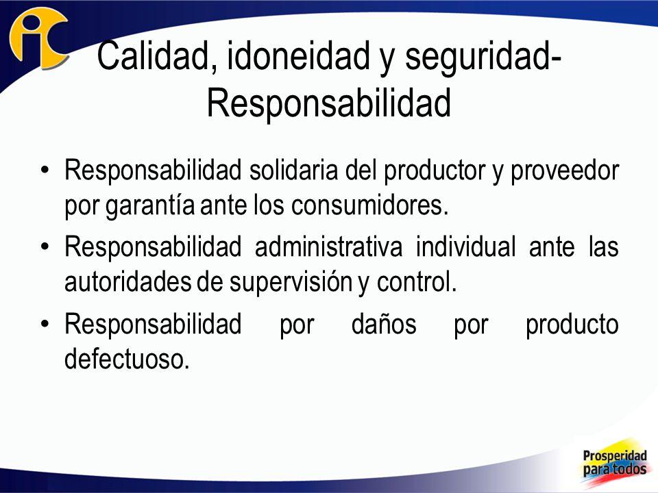 Garantía - Definición Obligación solidaria y temporal, A cargo de los productores o proveedores, De responder por: – El buen estado y funcionamiento de los productos, – La calidad, idoneidad y seguridad establecidas en las normas y las ofrecidas.