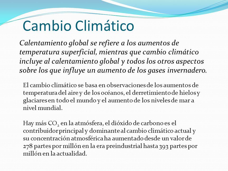 Cambio Climático Calentamiento global se refiere a los aumentos de temperatura superficial, mientras que cambio climático incluye al calentamiento glo