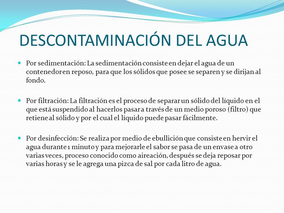 DESCONTAMINACIÓN DEL AGUA Por sedimentación: La sedimentación consiste en dejar el agua de un contenedor en reposo, para que los sólidos que posee se