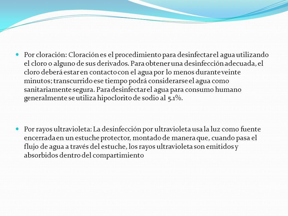 Por cloración: Cloración es el procedimiento para desinfectar el agua utilizando el cloro o alguno de sus derivados. Para obtener una desinfección ade
