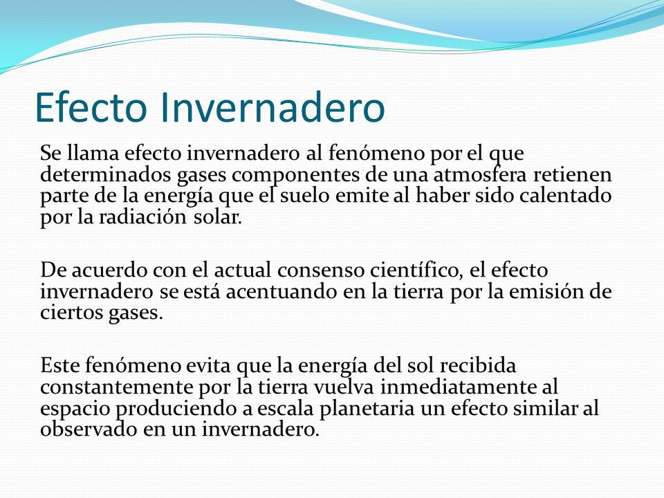 Efecto Invernadero Se llama efecto invernadero al fenómeno por el que determinados gases componentes de una atmosfera retienen parte de la energía que
