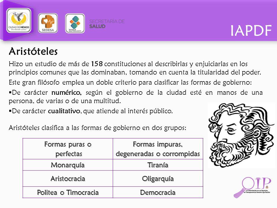 IAPDF Aristóteles Hizo un estudio de más de 158 constituciones al describirlas y enjuiciarlas en los principios comunes que las dominaban, tomando en