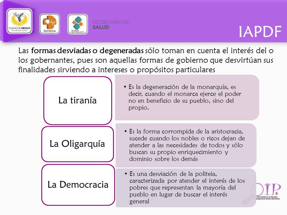 IAPDF Las formas desviadas o degeneradas sólo toman en cuenta el interés del o los gobernantes, pues son aquellas formas de gobierno que desvirtúan su
