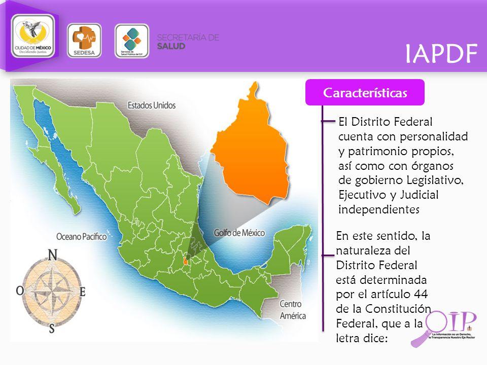 IAPDF El Distrito Federal cuenta con personalidad y patrimonio propios, así como con órganos de gobierno Legislativo, Ejecutivo y Judicial independien