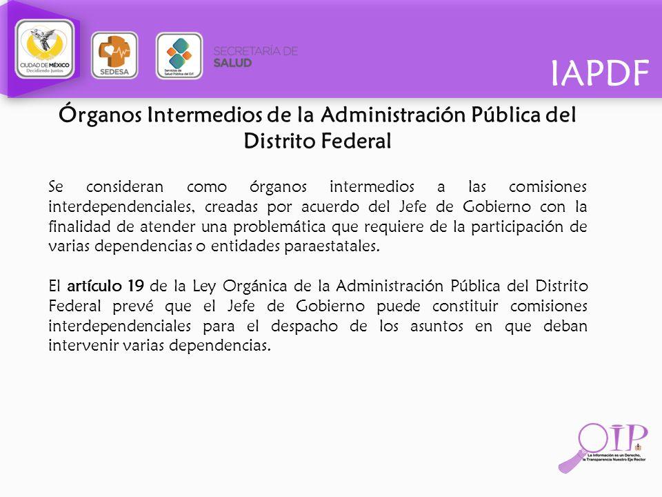 IAPDF Órganos Intermedios de la Administración Pública del Distrito Federal Se consideran como órganos intermedios a las comisiones interdependenciale