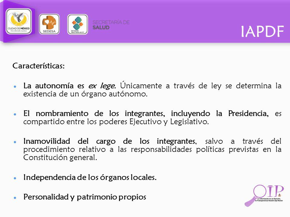 IAPDF Características: La autonomía es ex lege. Únicamente a través de ley se determina la existencia de un órgano autónomo. El nombramiento de los in