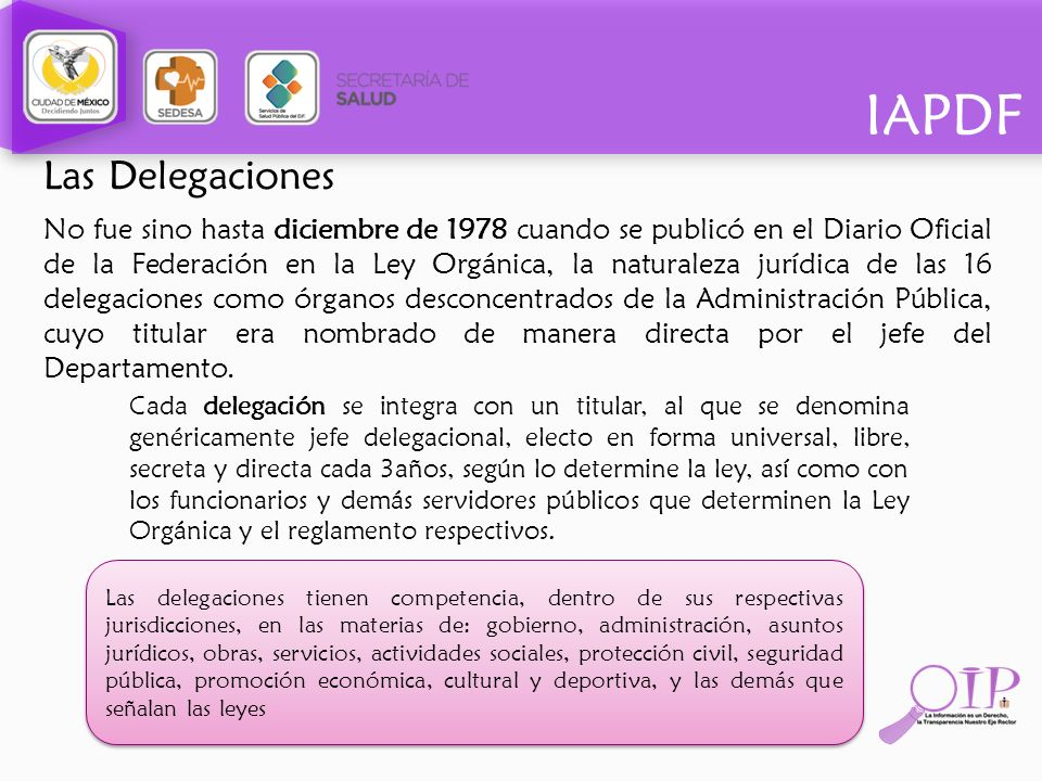 IAPDF Las Delegaciones No fue sino hasta diciembre de 1978 cuando se publicó en el Diario Oficial de la Federación en la Ley Orgánica, la naturaleza j