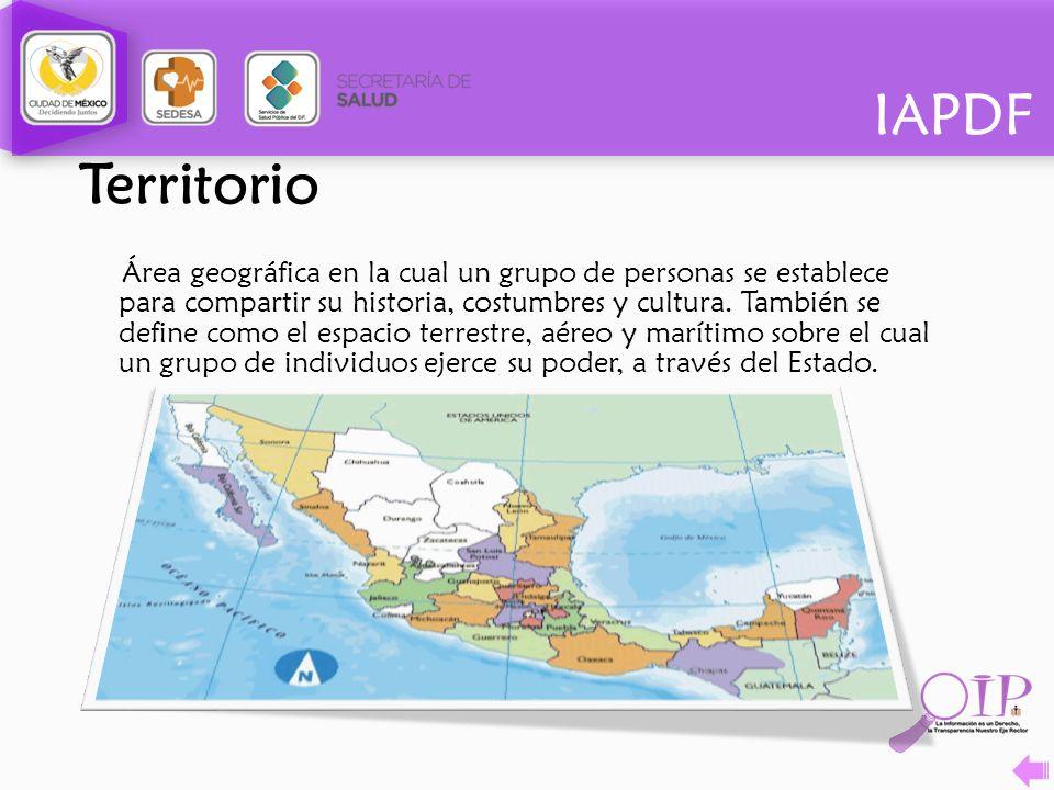 IAPDF Territorio Área geográfica en la cual un grupo de personas se establece para compartir su historia, costumbres y cultura. También se define como