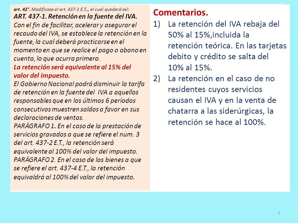 IVA en la Reforma Tributaria 2012 art. 42°. Modificase el art. 437-1 E.T.,, el cual quedará así: ART. 437-1. Retención en la fuente del IVA. Con el fi