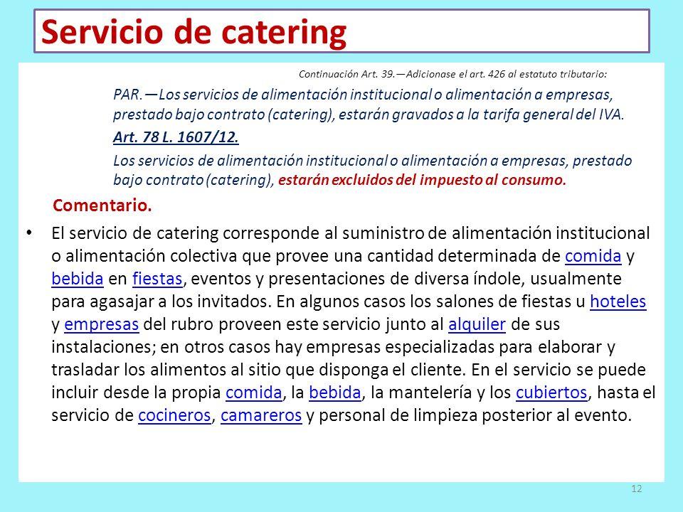 Servicio de catering Continuación Art. 39.Adicionase el art. 426 al estatuto tributario: PAR.Los servicios de alimentación institucional o alimentació