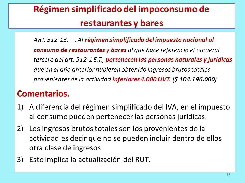 Régimen simplificado del impoconsumo de restaurantes y bares ART. 512-13.. Al régimen simplificado del impuesto nacional al consumo de restaurantes y