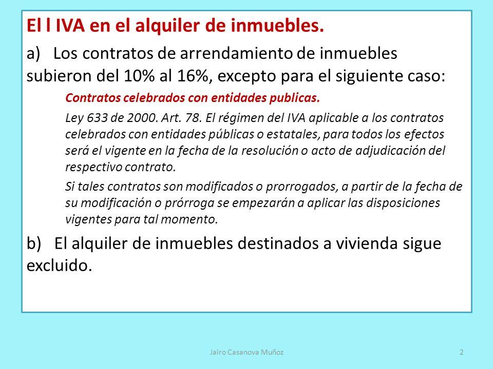 El l IVA en el alquiler de inmuebles. a) Los contratos de arrendamiento de inmuebles subieron del 10% al 16%, excepto para el siguiente caso: Contrato