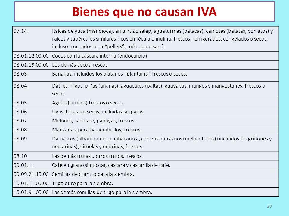 Bienes que no causan IVA 20 07.14 Raíces de yuca (mandioca), arrurruz o salep, aguaturmas (patacas), camotes (batatas, boniatos) y raíces y tubérculos