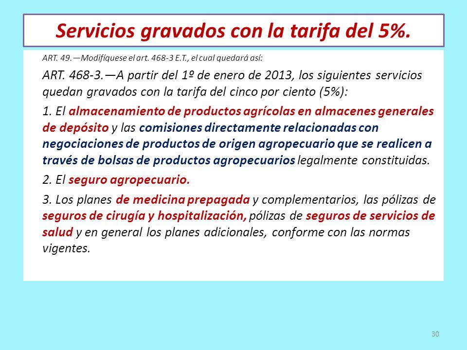 Servicios gravados con la tarifa del 5%. ART. 49.Modifíquese el art. 468-3 E.T., el cual quedará así: ART. 468-3.A partir del 1º de enero de 2013, los