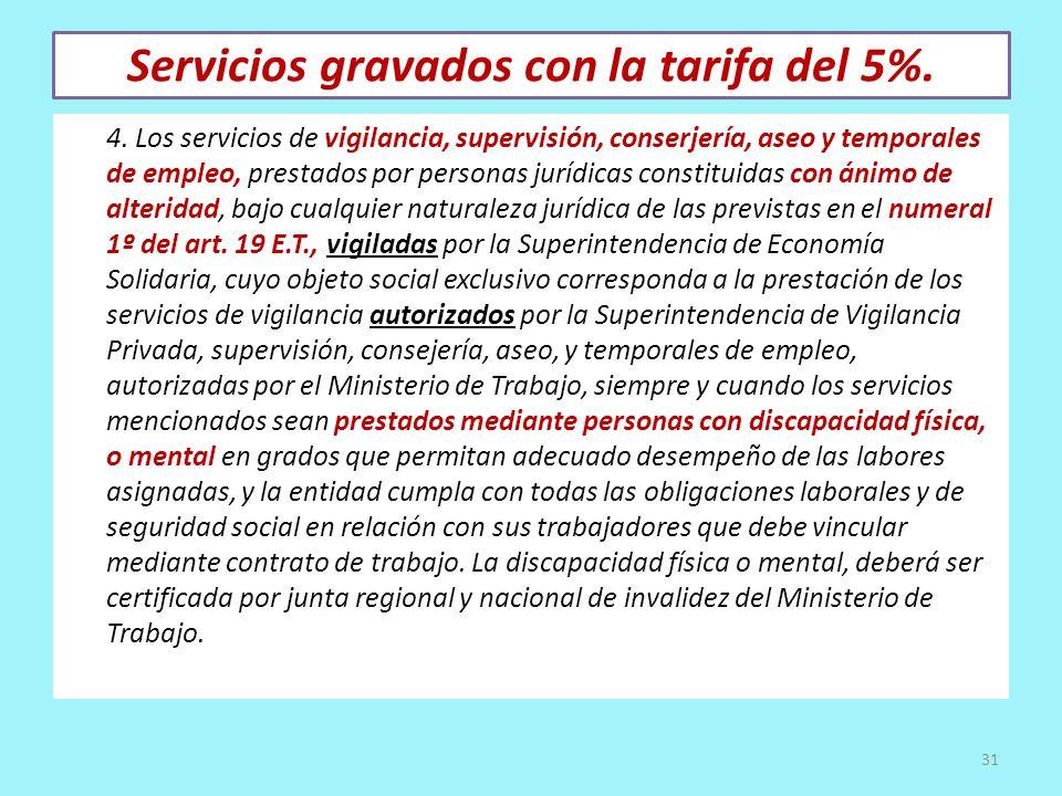 Servicios gravados con la tarifa del 5%. 4. Los servicios de vigilancia, supervisión, conserjería, aseo y temporales de empleo, prestados por personas