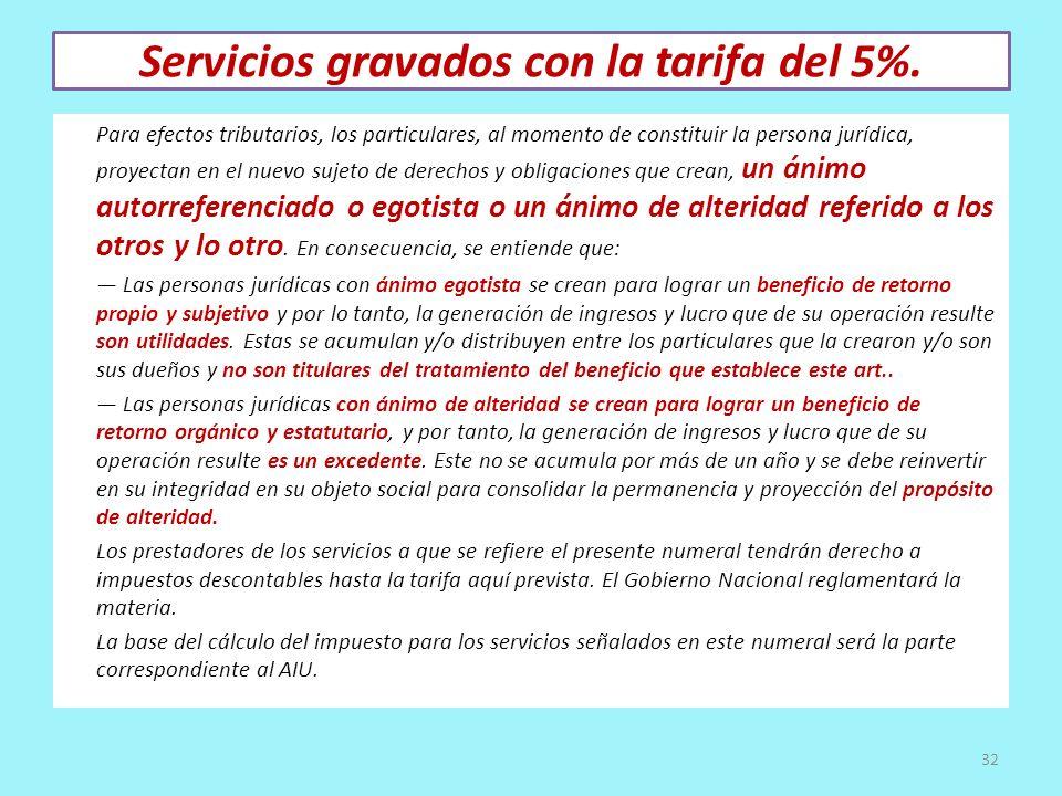 Servicios gravados con la tarifa del 5%. Para efectos tributarios, los particulares, al momento de constituir la persona jurídica, proyectan en el nue
