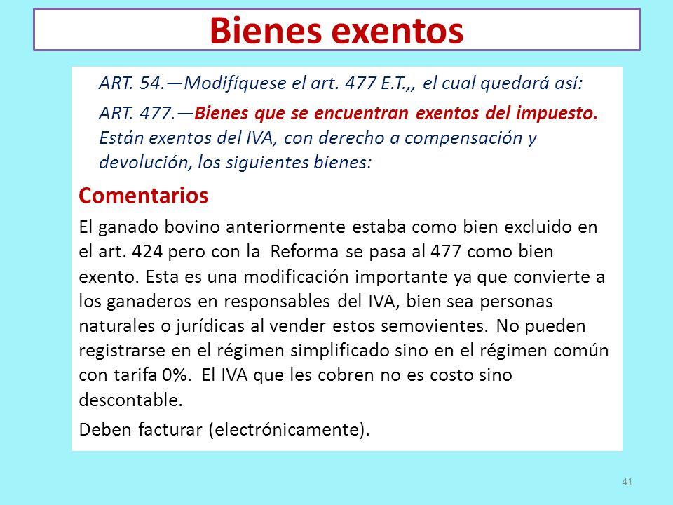 Bienes exentos ART. 54.Modifíquese el art. 477 E.T.,, el cual quedará así: ART. 477.Bienes que se encuentran exentos del impuesto. Están exentos del I