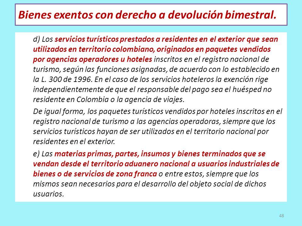 Bienes exentos con derecho a devolución bimestral. d) Los servicios turísticos prestados a residentes en el exterior que sean utilizados en territorio