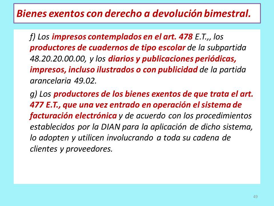 Bienes exentos con derecho a devolución bimestral. f) Los impresos contemplados en el art. 478 E.T.,, los productores de cuadernos de tipo escolar de