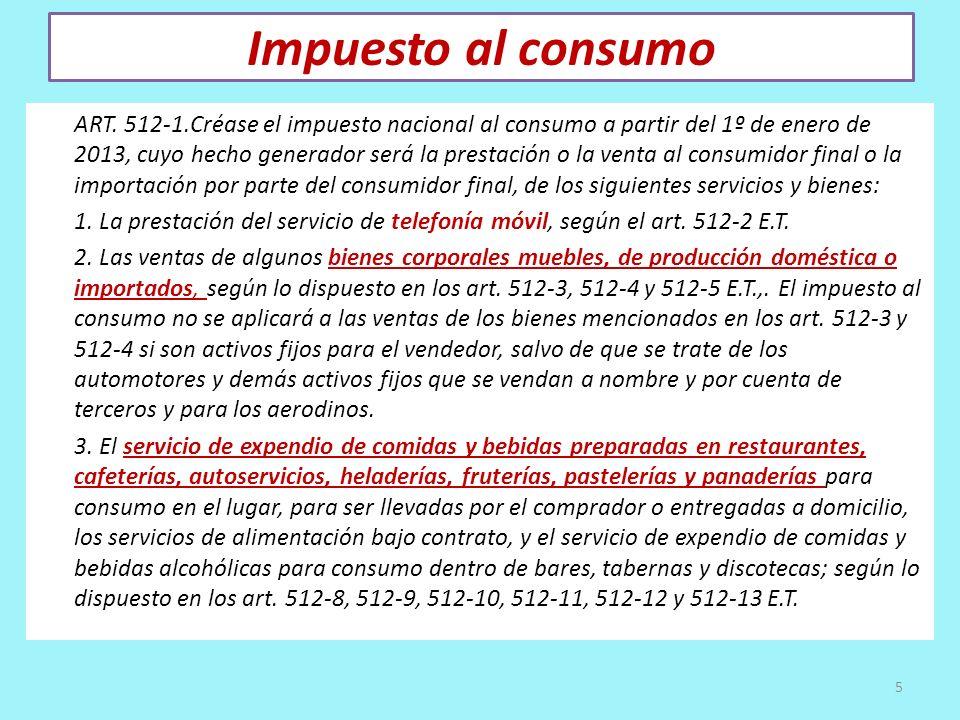 Impuesto al consumo ART. 512-1.Créase el impuesto nacional al consumo a partir del 1º de enero de 2013, cuyo hecho generador será la prestación o la v