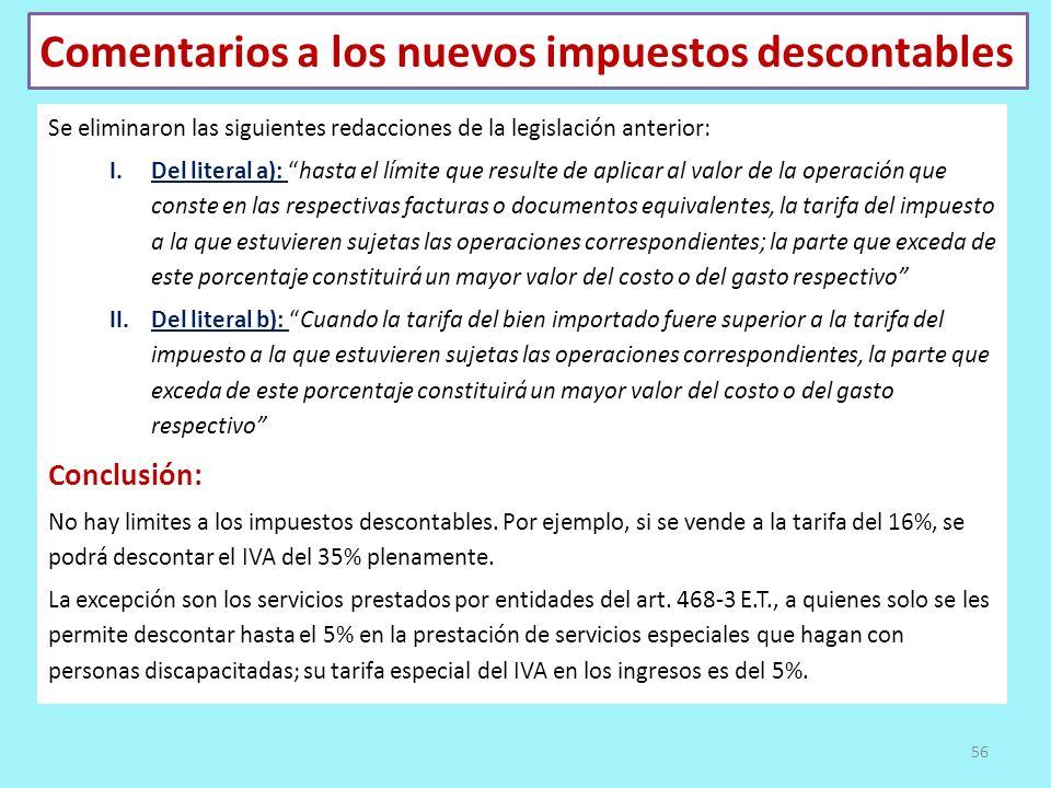 Comentarios a los nuevos impuestos descontables Se eliminaron las siguientes redacciones de la legislación anterior: I.Del literal a): hasta el límite