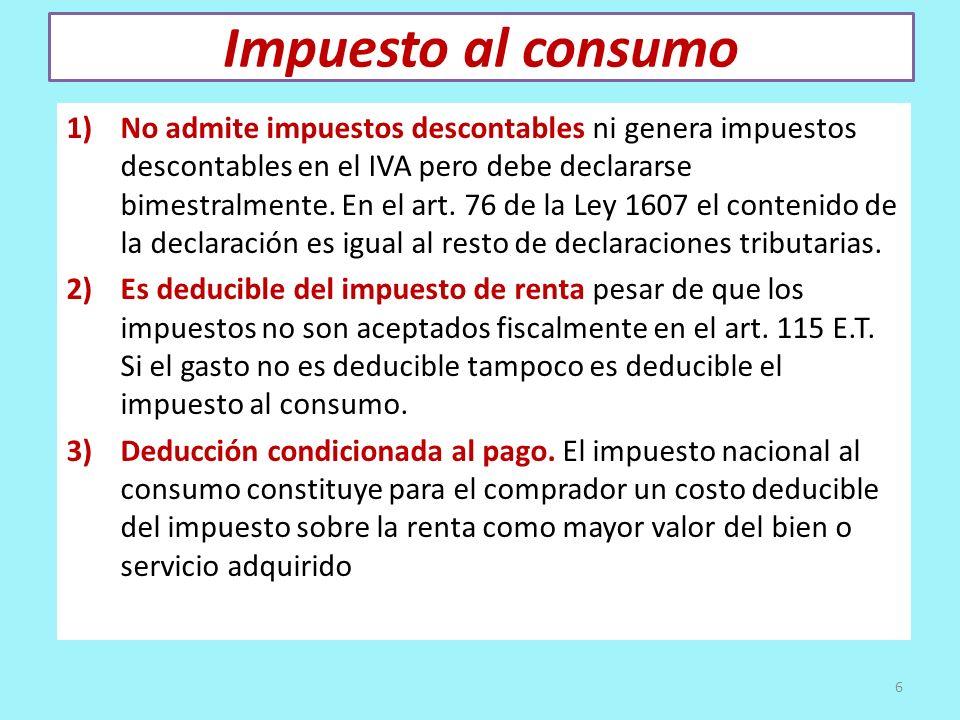 Impuesto al consumo 1)No admite impuestos descontables ni genera impuestos descontables en el IVA pero debe declararse bimestralmente. En el art. 76 d