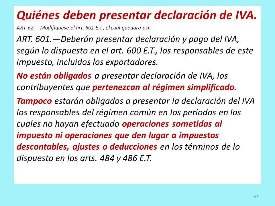 Quiénes deben presentar declaración de IVA. ART. 62.Modifíquese el art. 601 E.T., el cual quedará así: ART. 601.Deberán presentar declaración y pago d