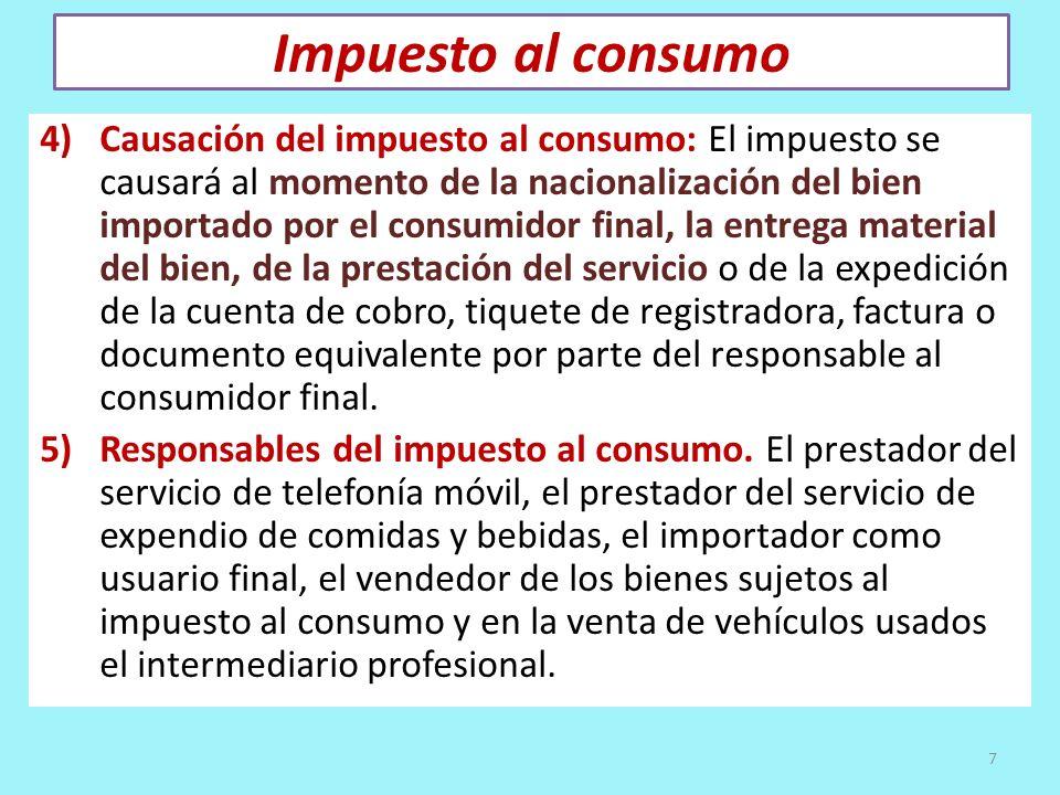 Impuesto al consumo 4)Causación del impuesto al consumo: El impuesto se causará al momento de la nacionalización del bien importado por el consumidor