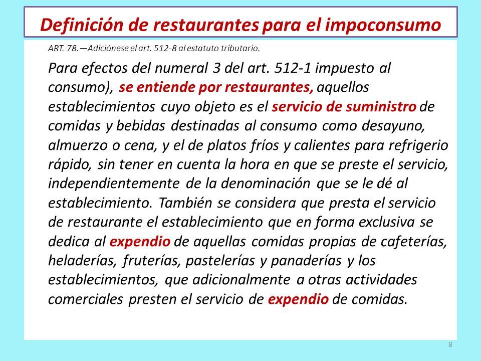 Definición de restaurantes para el impoconsumo ART. 78.Adiciónese el art. 512-8 al estatuto tributario. Para efectos del numeral 3 del art. 512-1 impu