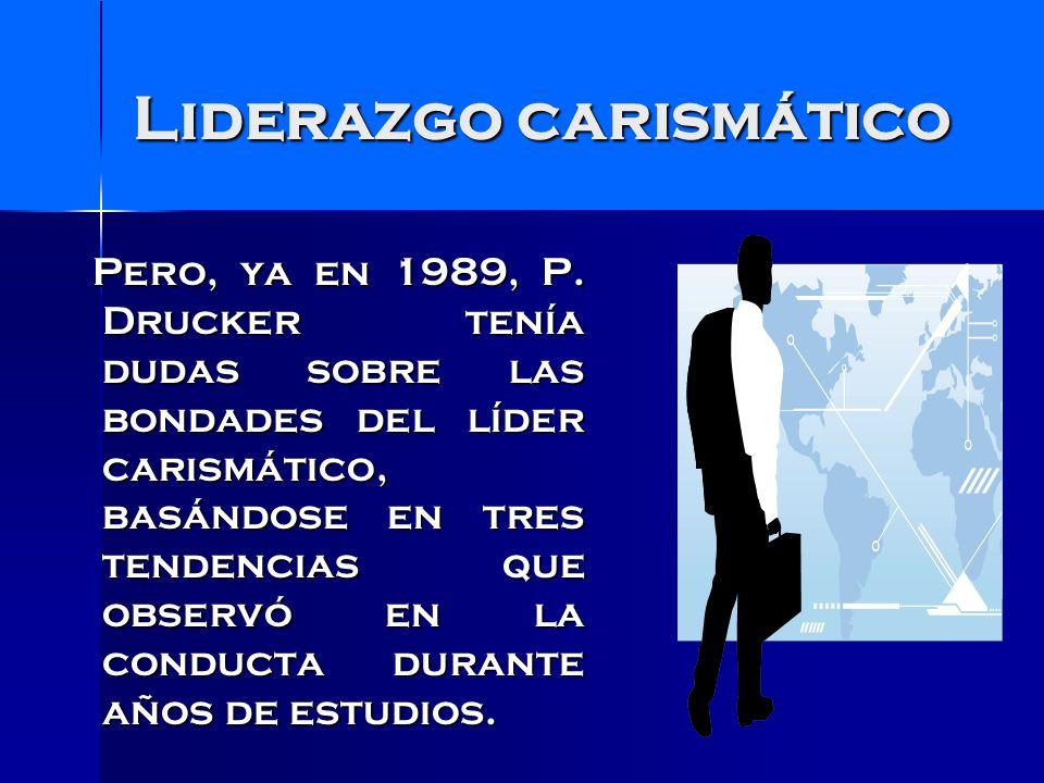 Liderazgo carismático El líder carismático disfruta del culto a su personalidad y nunca lo reconoce.