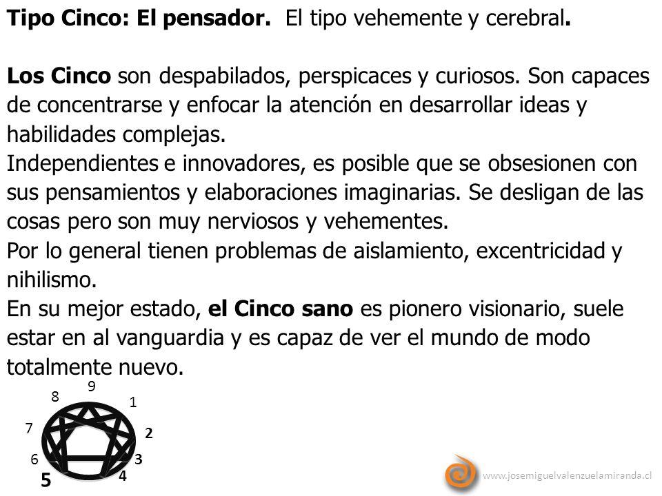 www.josemiguelvalenzuelamiranda.cl 9 1 2 3 4 5 6 7 8 Tipo Cinco: El pensador. El tipo vehemente y cerebral. Los Cinco son despabilados, perspicaces y