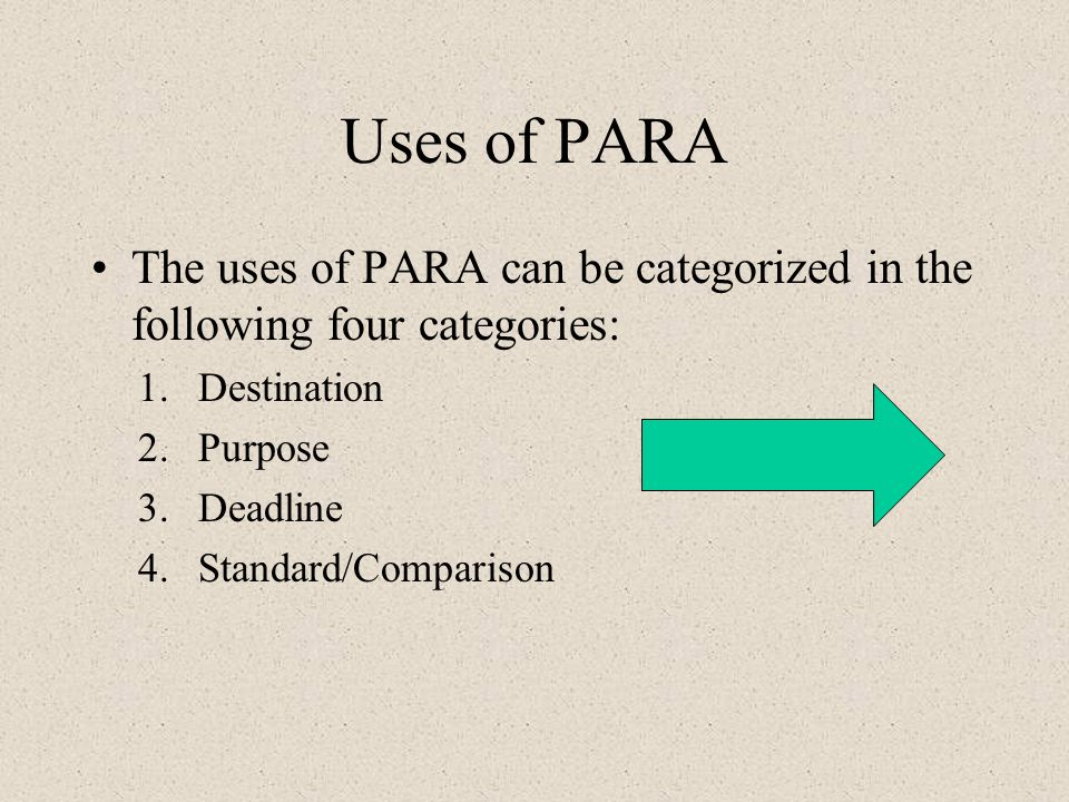 Uses of PARA The uses of PARA can be categorized in the following four categories: 1.Destination 2.Purpose 3.Deadline 4.Standard/Comparison