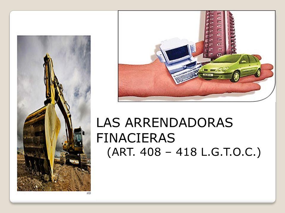 LAS ARRENDADORAS FINACIERAS (ART. 408 – 418 L.G.T.O.C.)