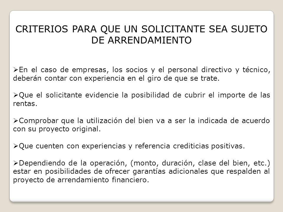 CRITERIOS PARA QUE UN SOLICITANTE SEA SUJETO DE ARRENDAMIENTO En el caso de empresas, los socios y el personal directivo y técnico, deberán contar con