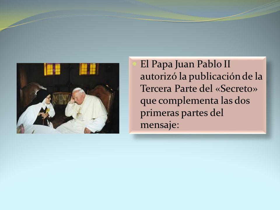 El Papa Juan Pablo II autorizó la publicación de la Tercera Parte del «Secreto» que complementa las dos primeras partes del mensaje: