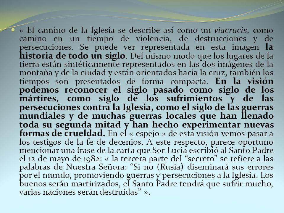 « El camino de la Iglesia se describe así como un viacrucis, como camino en un tiempo de violencia, de destrucciones y de persecuciones. Se puede ver