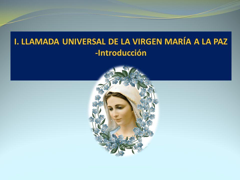 I. LLAMADA UNIVERSAL DE LA VIRGEN MARÍA A LA PAZ -Introducción