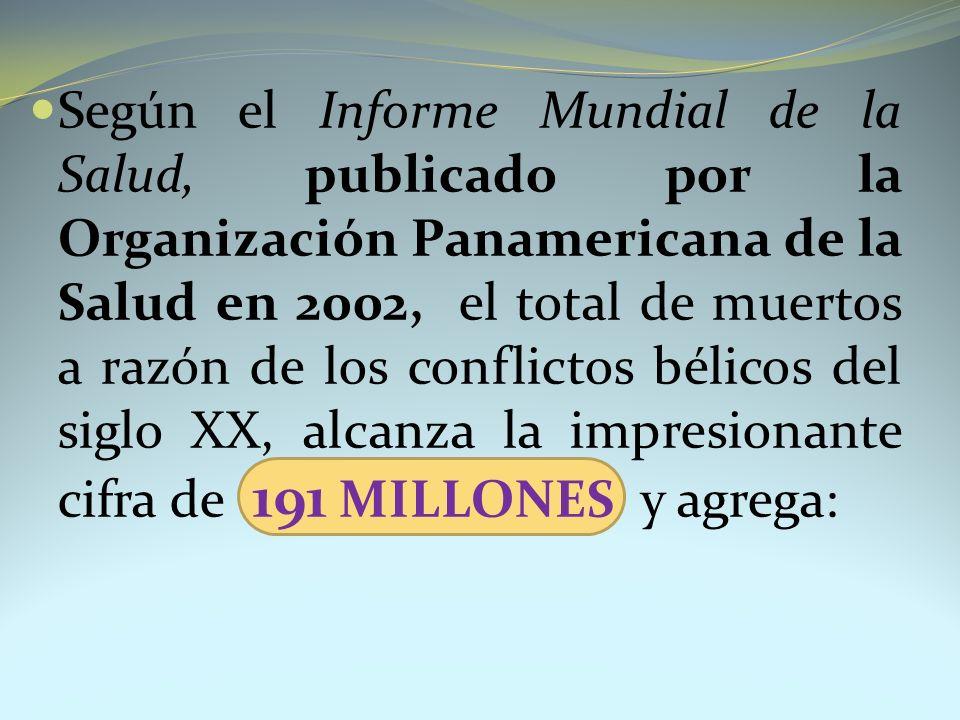Según el Informe Mundial de la Salud, publicado por la Organización Panamericana de la Salud en 2002, el total de muertos a razón de los conflictos bé