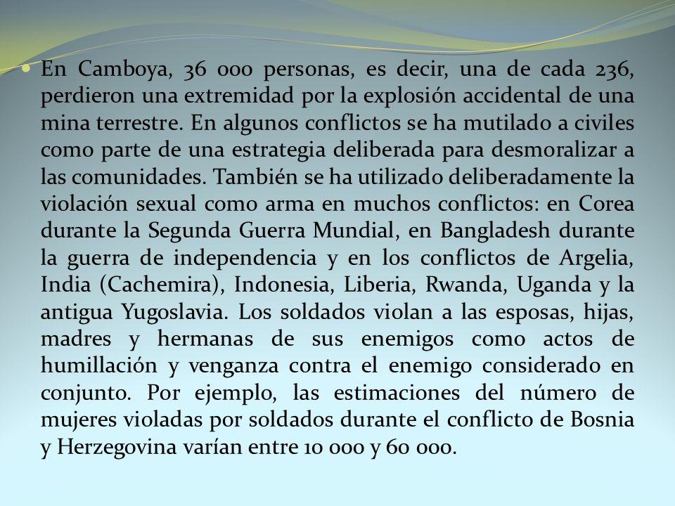 En Camboya, 36 000 personas, es decir, una de cada 236, perdieron una extremidad por la explosión accidental de una mina terrestre. En algunos conflic
