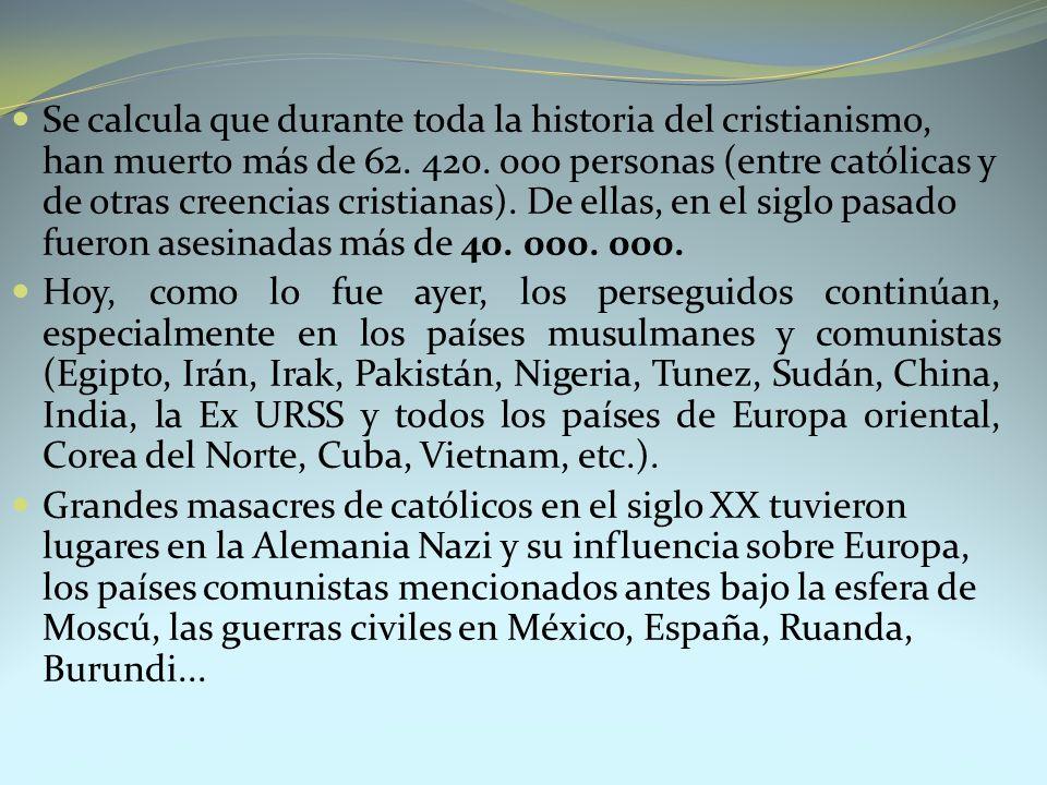 Se calcula que durante toda la historia del cristianismo, han muerto más de 62. 420. 000 personas (entre católicas y de otras creencias cristianas). D