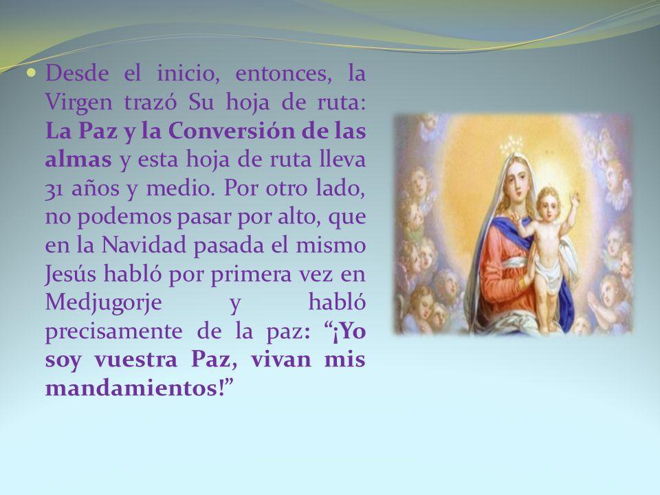 Desde el inicio, entonces, la Virgen trazó Su hoja de ruta: La Paz y la Conversión de las almas y esta hoja de ruta lleva 31 años y medio. Por otro la