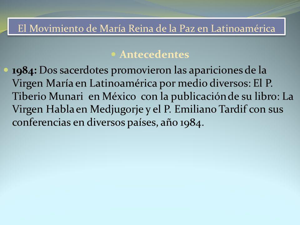 El Movimiento de María Reina de la Paz en Latinoamérica Antecedentes 1984: Dos sacerdotes promovieron las apariciones de la Virgen María en Latinoamér